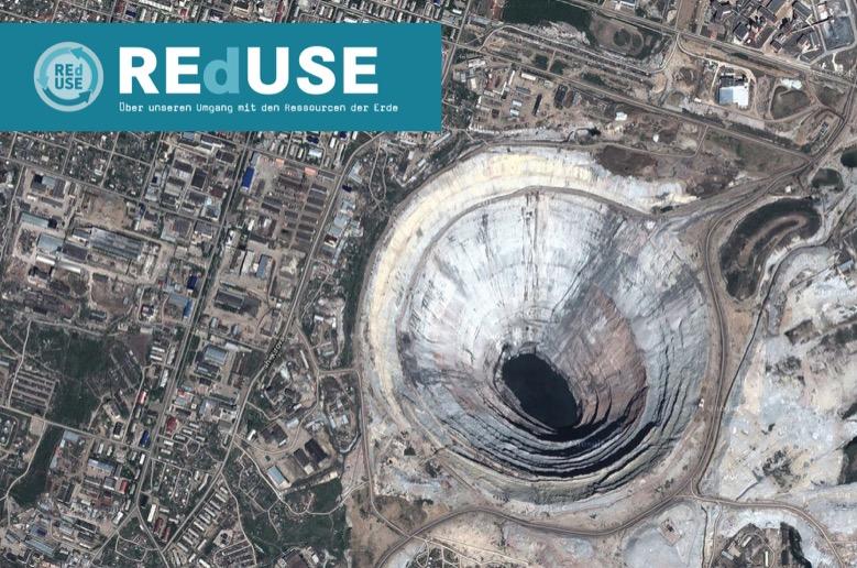 REdUSE: Über unseren Umgang mit den Ressourcen der Erde